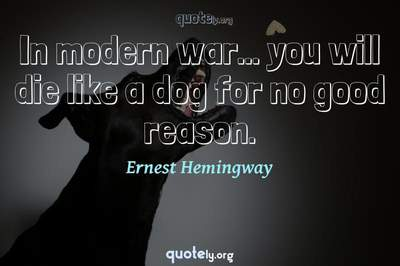 Photo Quote of In modern war... you will die like a dog for no good reason.