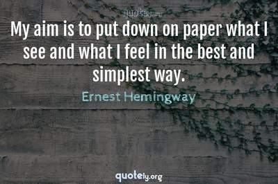 Photo Quote of My aim is to put down on paper what I see and what I feel in the best and simplest way.