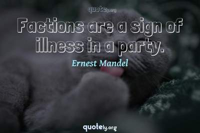 Photo Quote of Factions are a sign of illness in a party.