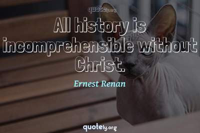 Photo Quote of All history is incomprehensible without Christ.