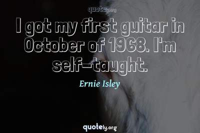 Photo Quote of I got my first guitar in October of 1968. I'm self-taught.