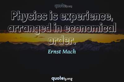 Photo Quote of Physics is experience, arranged in economical order.