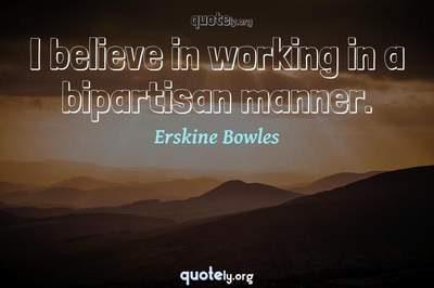 Photo Quote of I believe in working in a bipartisan manner.