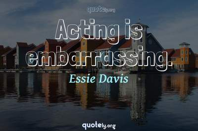 Photo Quote of Acting is embarrassing.
