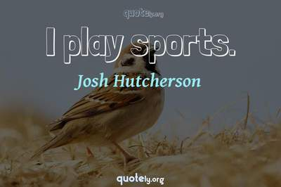 Photo Quote of I play sports.