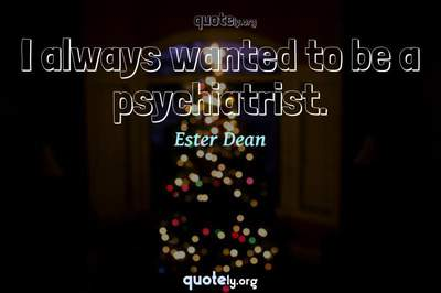 Photo Quote of I always wanted to be a psychiatrist.