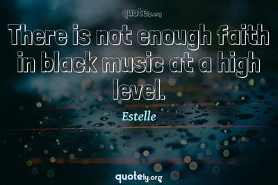 Photo Quote of There is not enough faith in black music at a high level.