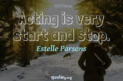 Photo Quote of Acting is very start and stop.