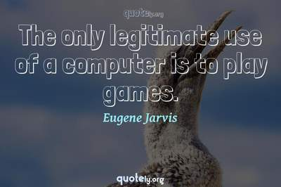 Photo Quote of The only legitimate use of a computer is to play games.