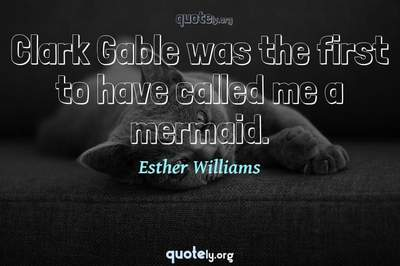 Photo Quote of Clark Gable was the first to have called me a mermaid.