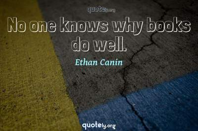 Photo Quote of No one knows why books do well.