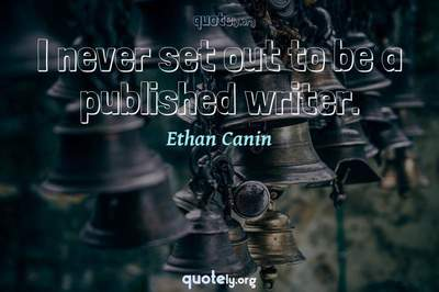 Photo Quote of I never set out to be a published writer.