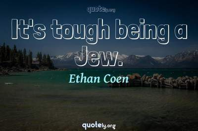 Photo Quote of It's tough being a Jew.