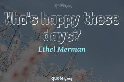 Photo Quote of Who's happy these days?