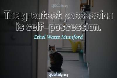 Photo Quote of The greatest possession is self-possession.