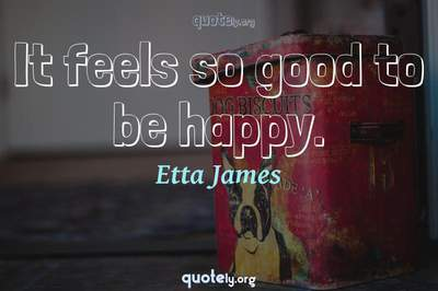 Photo Quote of It feels so good to be happy.