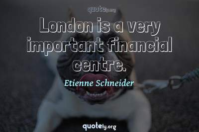 Photo Quote of London is a very important financial centre.