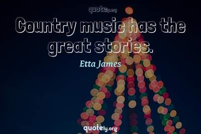 Photo Quote of Country music has the great stories.