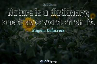 Photo Quote of Nature is a dictionary; one draws words from it.