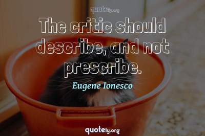 Photo Quote of The critic should describe, and not prescribe.