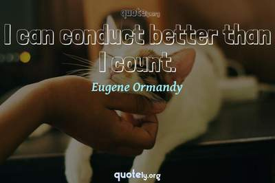 Photo Quote of I can conduct better than I count.