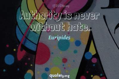 Photo Quote of Authority is never without hate.