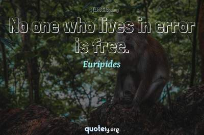 Photo Quote of No one who lives in error is free.