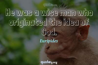 Photo Quote of He was a wise man who originated the idea of God.