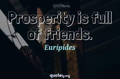 Photo Quote of Prosperity is full of friends.