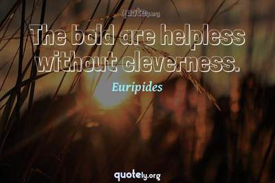 Photo Quote of The bold are helpless without cleverness.