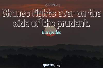 Photo Quote of Chance fights ever on the side of the prudent.