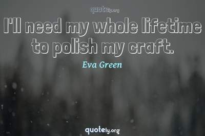 Photo Quote of I'll need my whole lifetime to polish my craft.