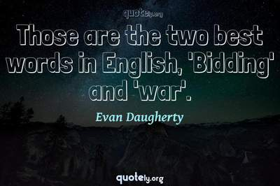 Photo Quote of Those are the two best words in English, 'Bidding' and 'war'.