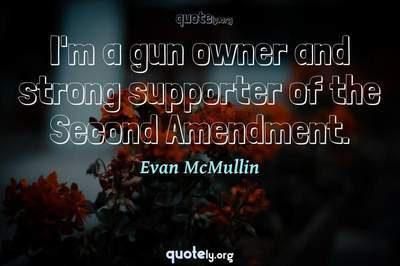Photo Quote of I'm a gun owner and strong supporter of the Second Amendment.