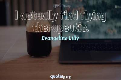 Photo Quote of I actually find flying therapeutic.