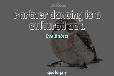 Photo Quote of Partner dancing is a cultured act.