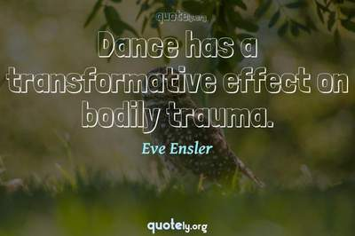 Photo Quote of Dance has a transformative effect on bodily trauma.