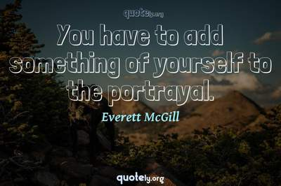 Photo Quote of You have to add something of yourself to the portrayal.