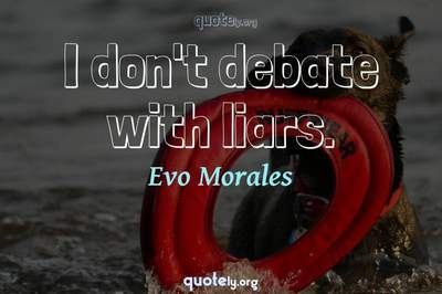 Photo Quote of I don't debate with liars.