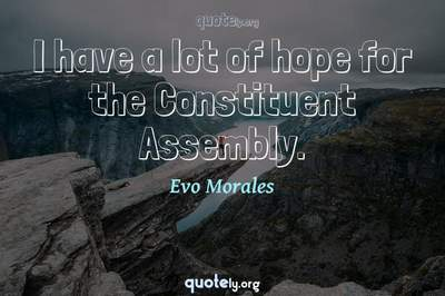 Photo Quote of I have a lot of hope for the Constituent Assembly.