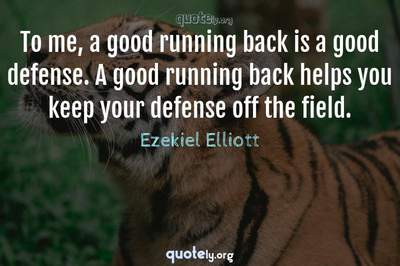 Photo Quote of To me, a good running back is a good defense. A good running back helps you keep your defense off the field.