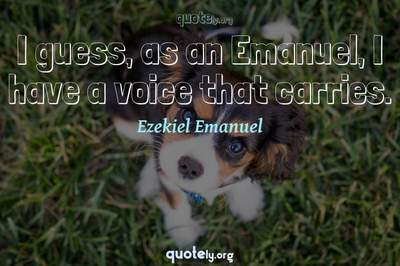 Photo Quote of I guess, as an Emanuel, I have a voice that carries.