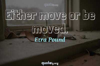 Photo Quote of Either move or be moved.