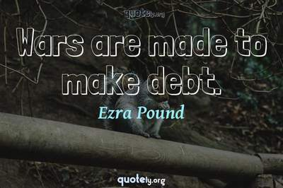 Photo Quote of Wars are made to make debt.