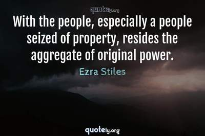Photo Quote of With the people, especially a people seized of property, resides the aggregate of original power.