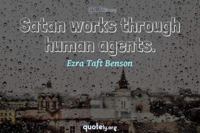 Photo Quote of Satan works through human agents.