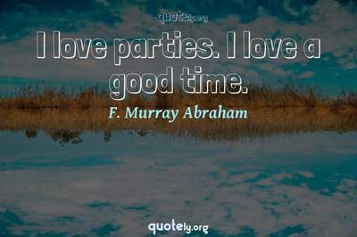 Photo Quote of I love parties. I love a good time.