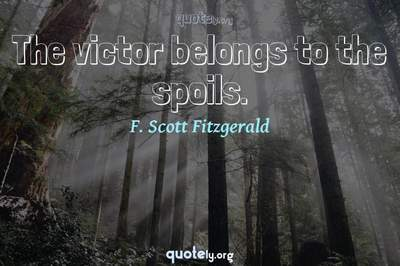 Photo Quote of The victor belongs to the spoils.