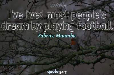 Photo Quote of I've lived most people's dream by playing football.