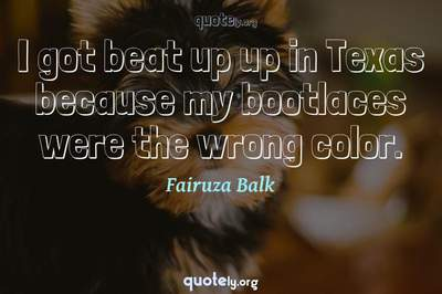 Photo Quote of I got beat up up in Texas because my bootlaces were the wrong color.